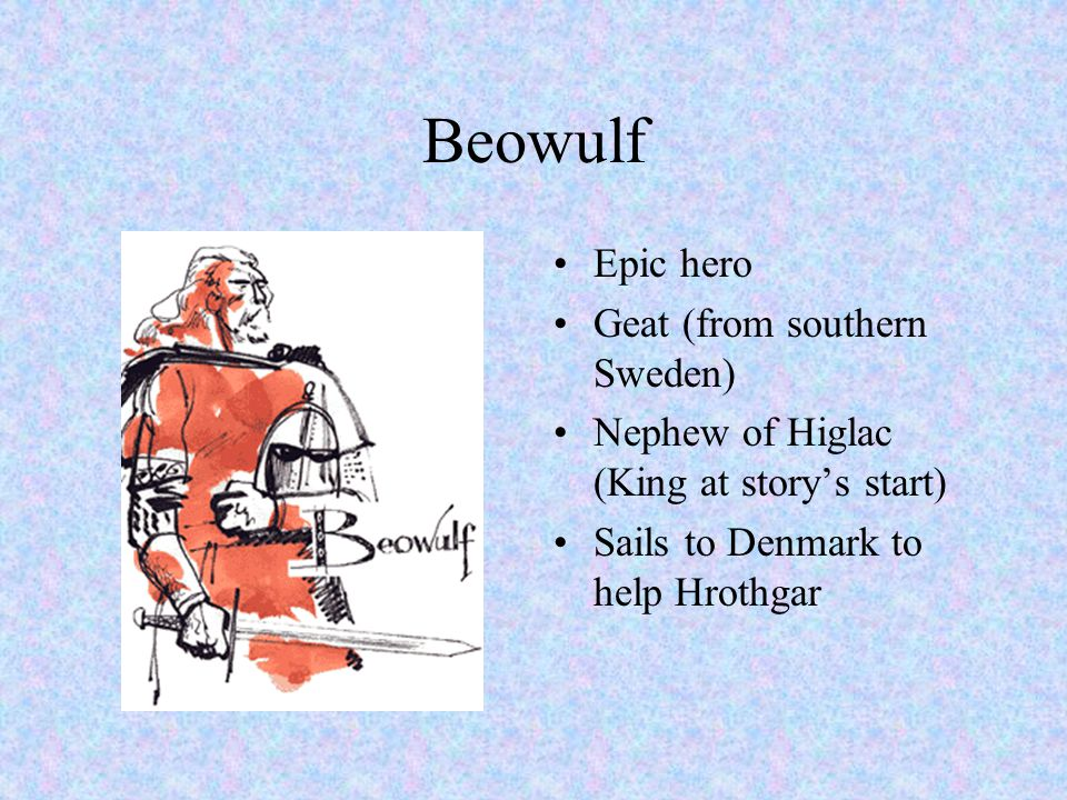 Beowulf Epic hero Geat (from southern Sweden)