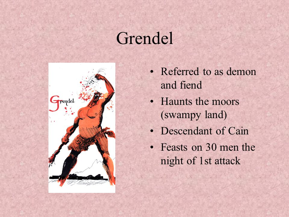 Grendel Referred to as demon and fiend Haunts the moors (swampy land)