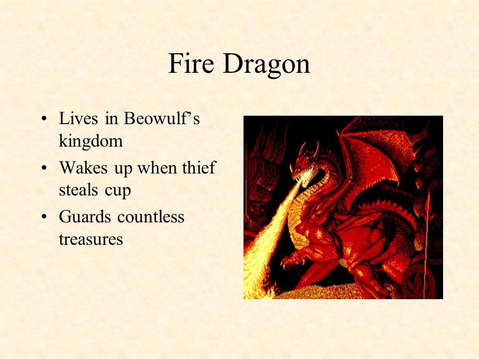 Fire Dragon Lives in Beowulf's kingdom Wakes up when thief steals cup