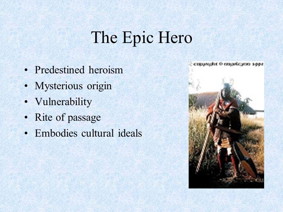 The Epic Hero Predestined heroism Mysterious origin Vulnerability