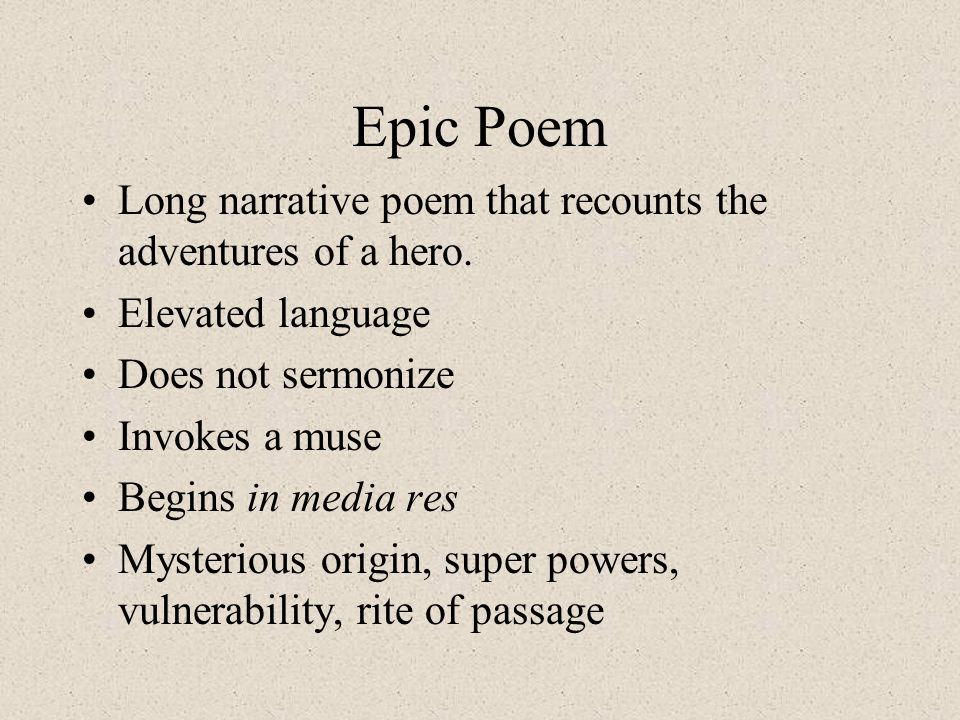 Epic Poem Long narrative poem that recounts the adventures of a hero.