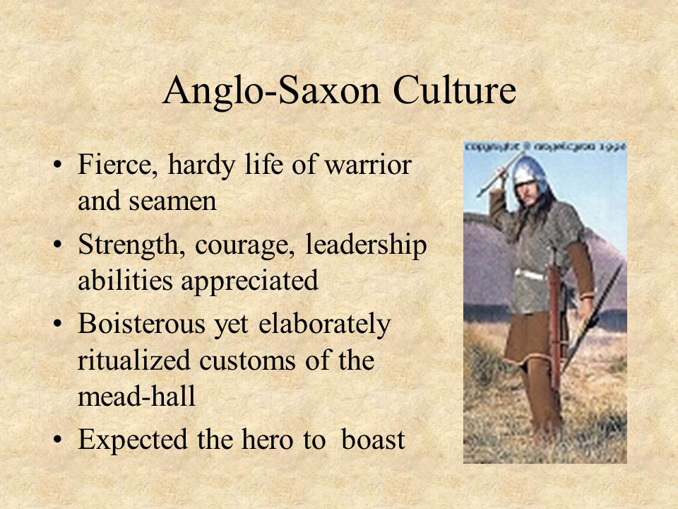 Anglo-Saxon Culture Fierce, hardy life of warrior and seamen