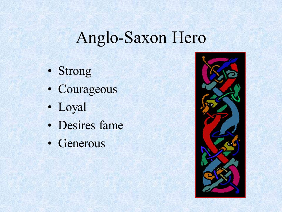 Anglo-Saxon Hero Strong Courageous Loyal Desires fame Generous