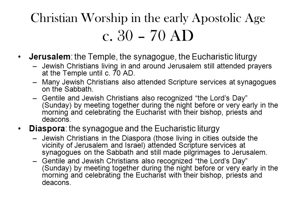 Christian Worship in the early Apostolic Age c. 30 – 70 AD