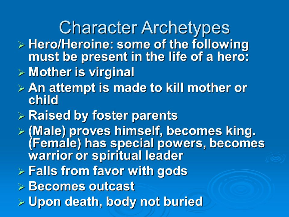 Character Archetypes Hero/Heroine: some of the following must be present in the life of a hero: Mother is virginal.