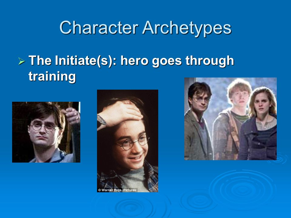 Character Archetypes The Initiate(s): hero goes through training