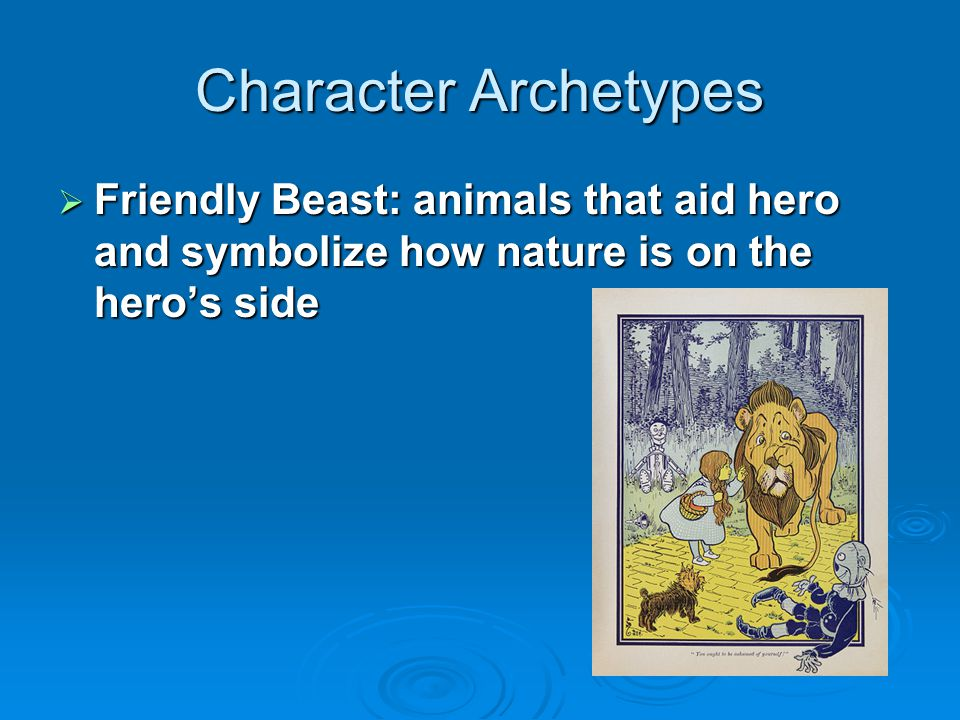 Character Archetypes Friendly Beast: animals that aid hero and symbolize how nature is on the hero's side.