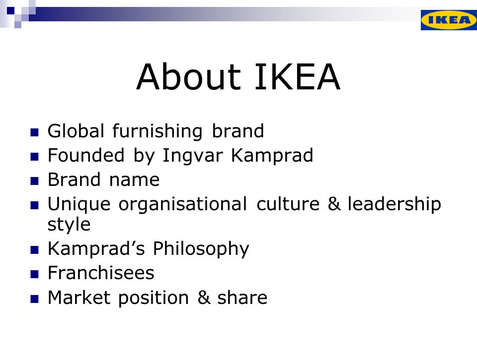 About IKEA Global furnishing brand Founded by Ingvar Kamprad