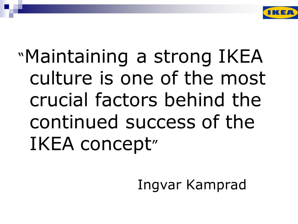 Maintaining a strong IKEA culture is one of the most crucial factors behind the continued success of the IKEA concept