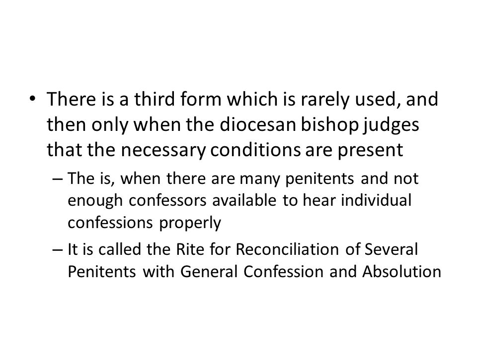 There is a third form which is rarely used, and then only when the diocesan bishop judges that the necessary conditions are present