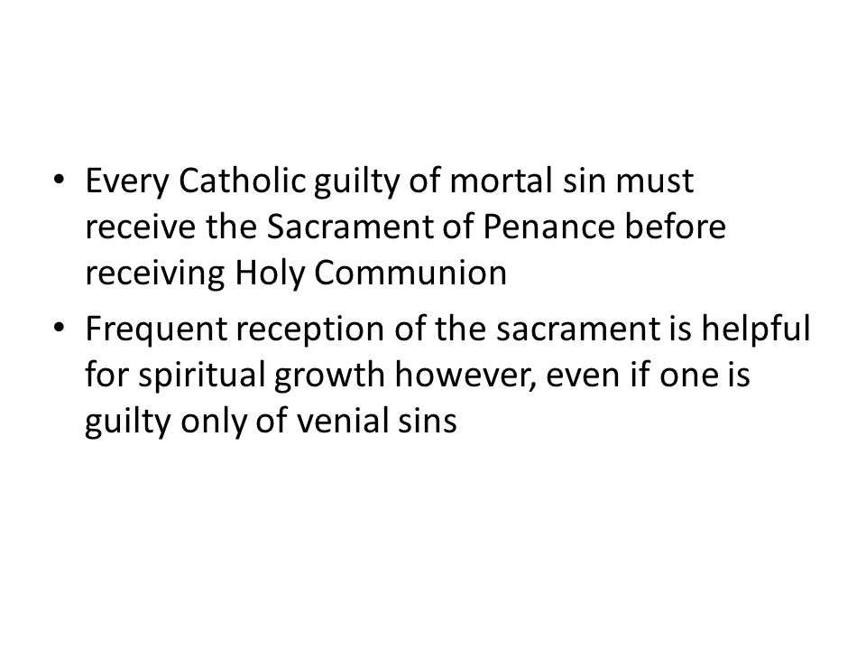 Every Catholic guilty of mortal sin must receive the Sacrament of Penance before receiving Holy Communion