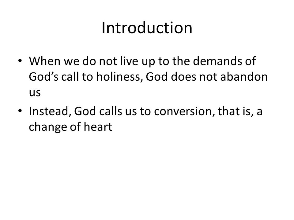 Introduction When we do not live up to the demands of God's call to holiness, God does not abandon us.