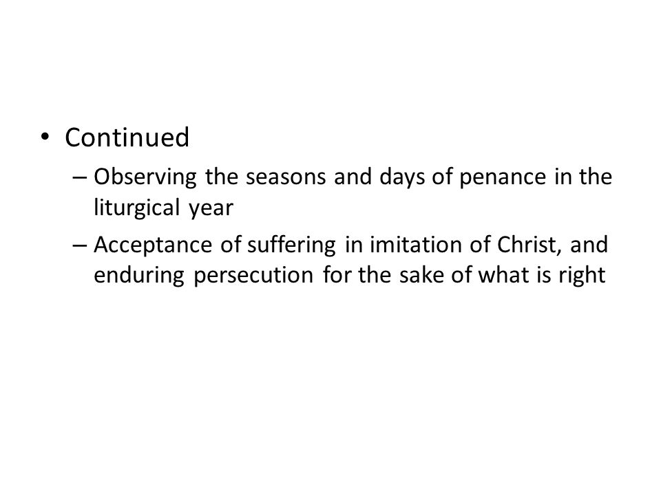 Continued Observing the seasons and days of penance in the liturgical year.