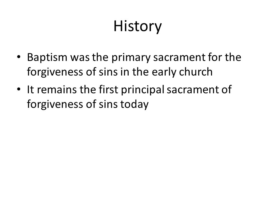History Baptism was the primary sacrament for the forgiveness of sins in the early church.