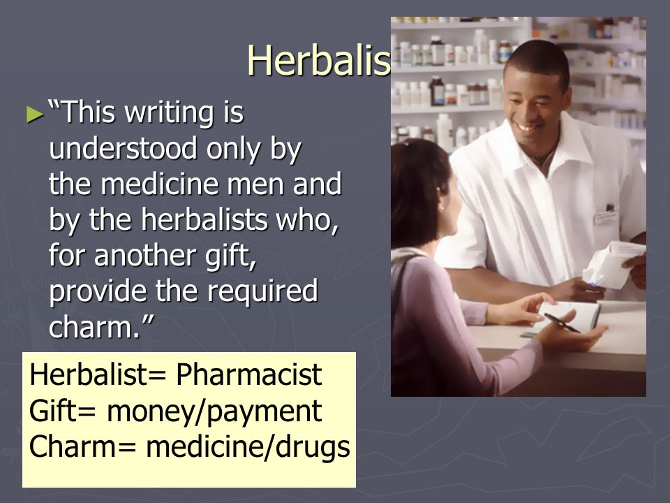 Herbalists This writing is understood only by the medicine men and by the herbalists who, for another gift, provide the required charm.