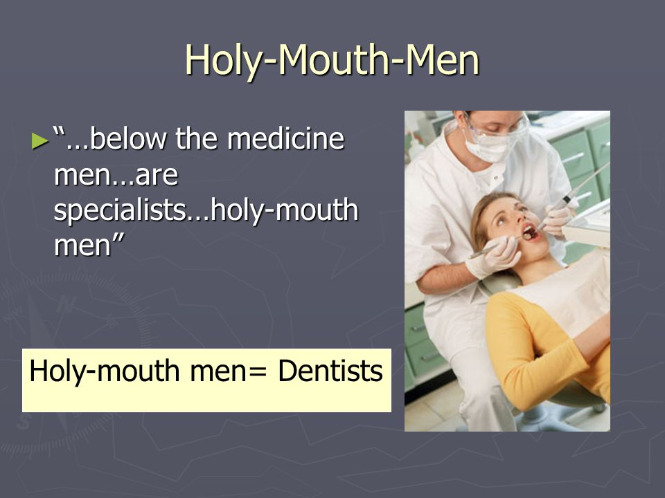 Holy-Mouth-Men …below the medicine men…are specialists…holy-mouth men Holy-mouth men= Dentists