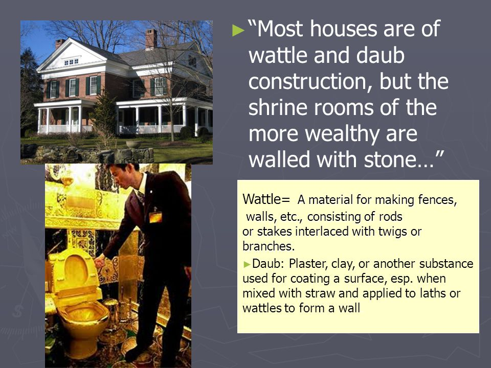 Most houses are of wattle and daub construction, but the shrine rooms of the more wealthy are walled with stone…