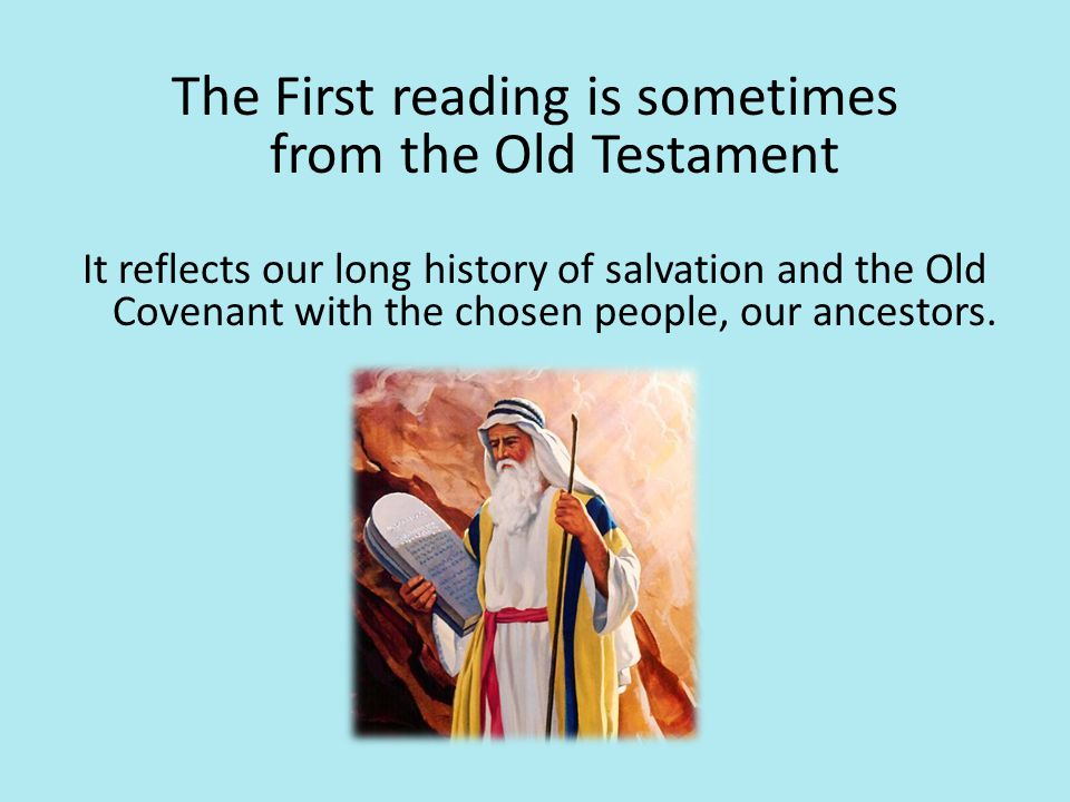 The First reading is sometimes from the Old Testament