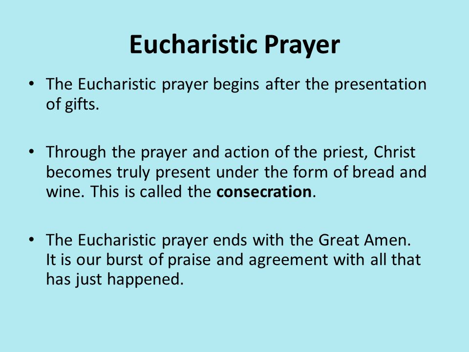 Eucharistic Prayer The Eucharistic prayer begins after the presentation of gifts.