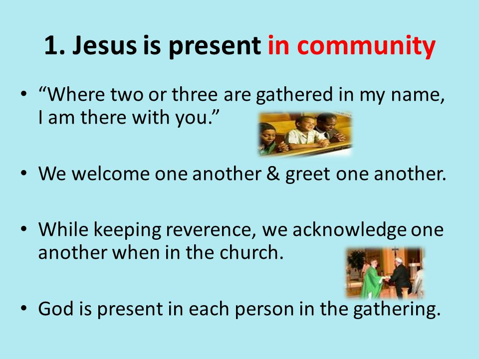 1. Jesus is present in community