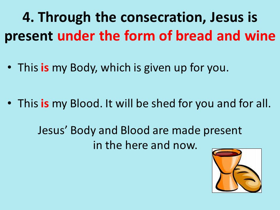 Jesus' Body and Blood are made present in the here and now.