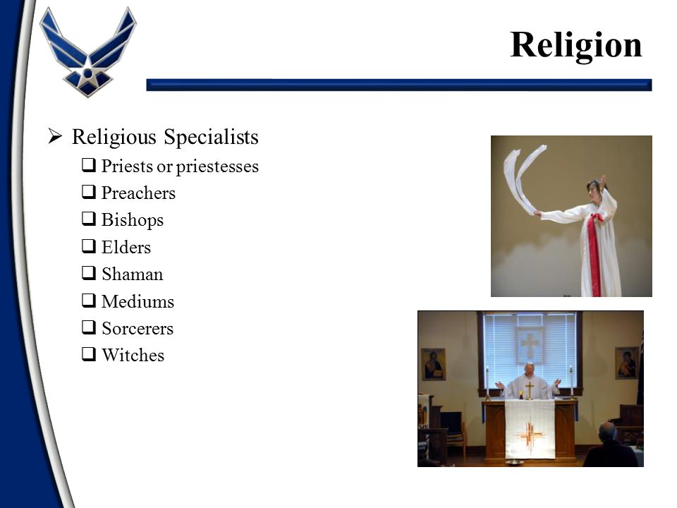Religion Religious Specialists Priests or priestesses Preachers