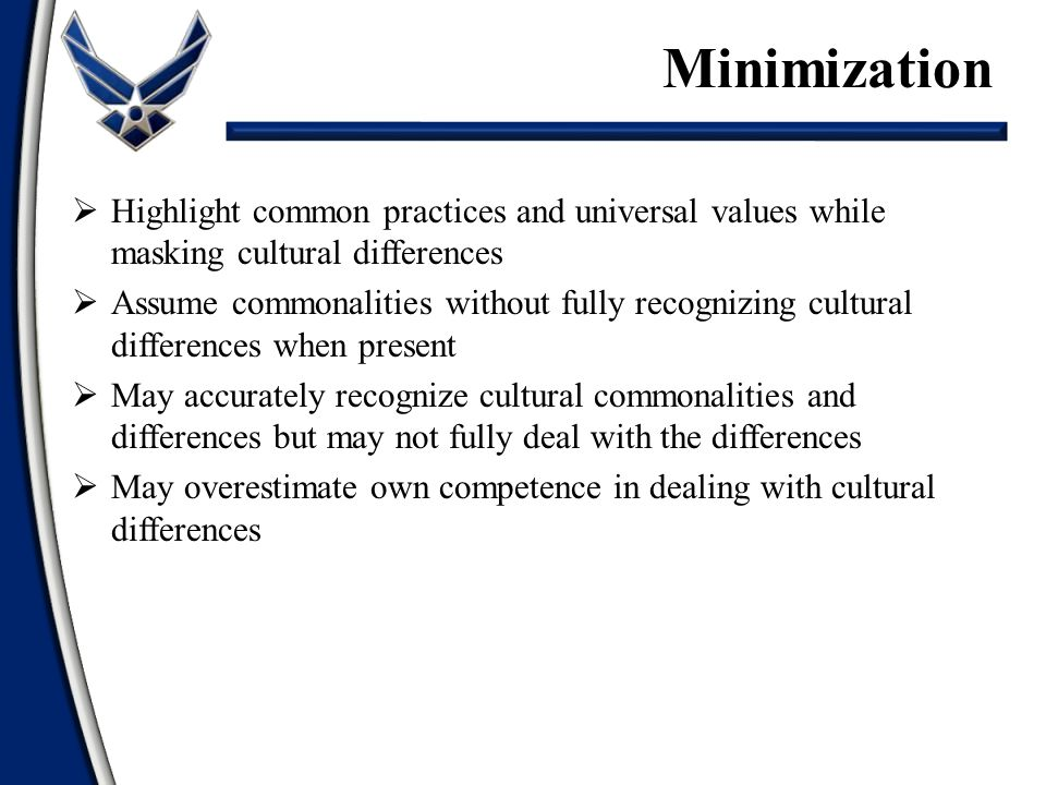 Minimization Highlight common practices and universal values while masking cultural differences.