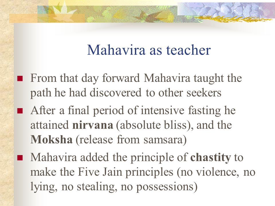 Mahavira as teacher From that day forward Mahavira taught the path he had discovered to other seekers.