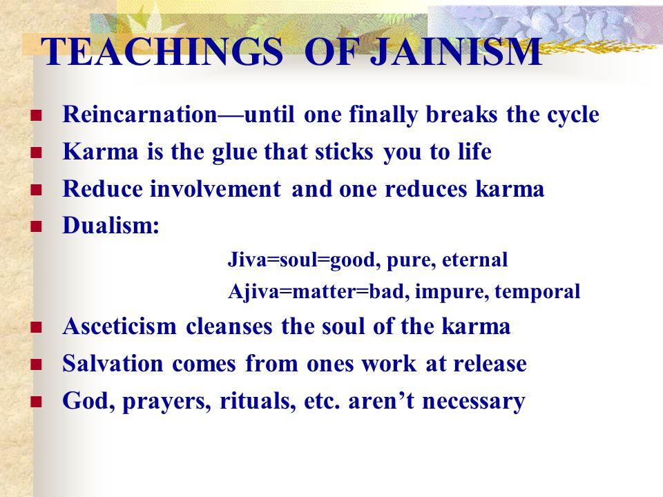 TEACHINGS OF JAINISM Reincarnation—until one finally breaks the cycle