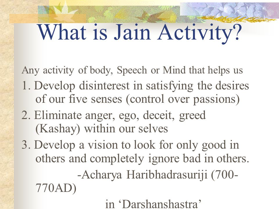 What is Jain Activity Any activity of body, Speech or Mind that helps us.