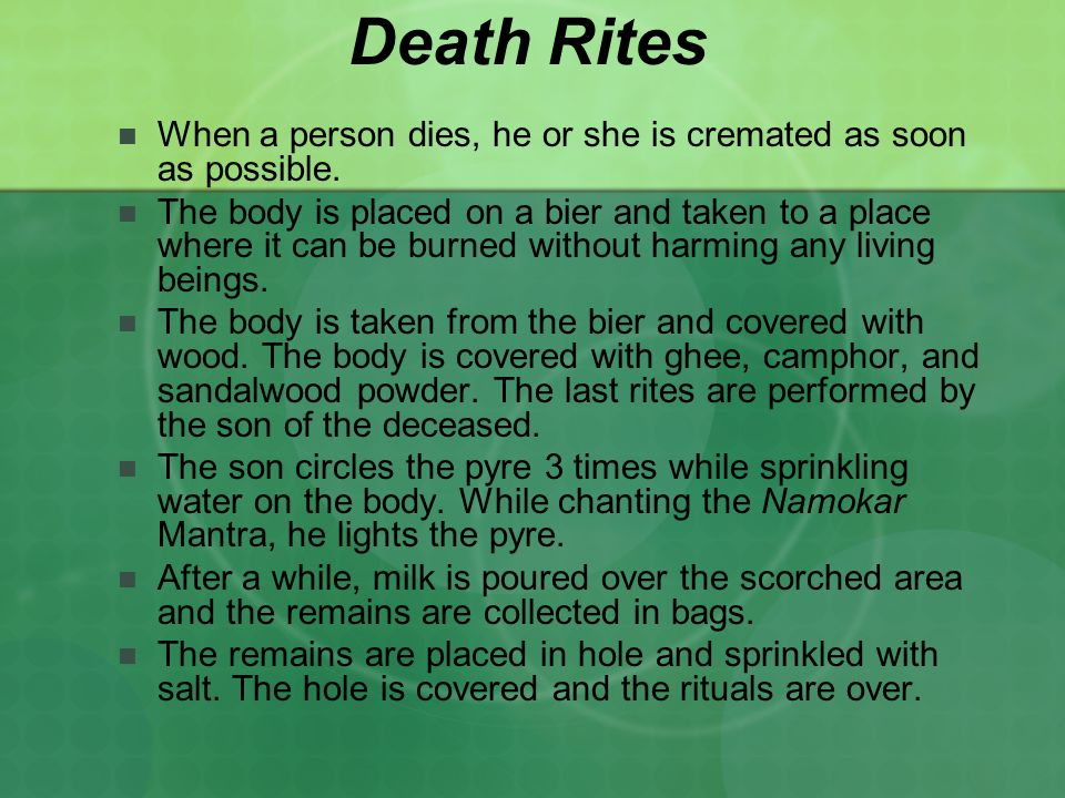 Death Rites When a person dies, he or she is cremated as soon as possible.