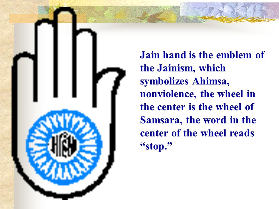 Jain hand is the emblem of the Jainism, which symbolizes Ahimsa, nonviolence, the wheel in the center is the wheel of Samsara, the word in the center of the wheel reads stop.