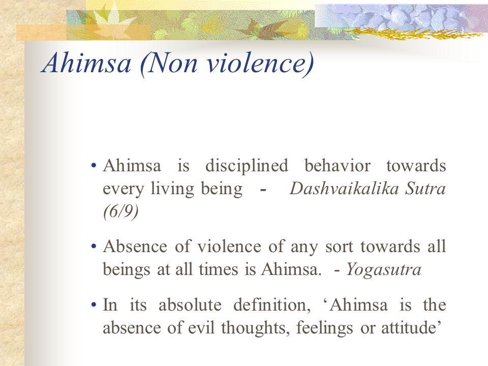 Ahimsa (Non violence) Ahimsa is disciplined behavior towards every living being - Dashvaikalika Sutra (6/9)