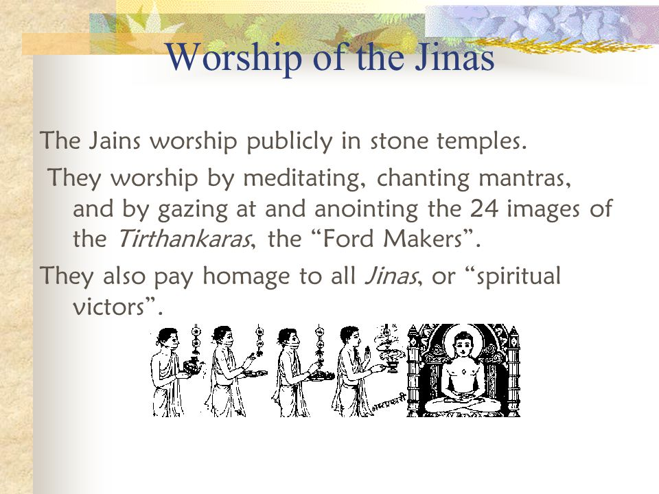 Worship of the Jinas The Jains worship publicly in stone temples.