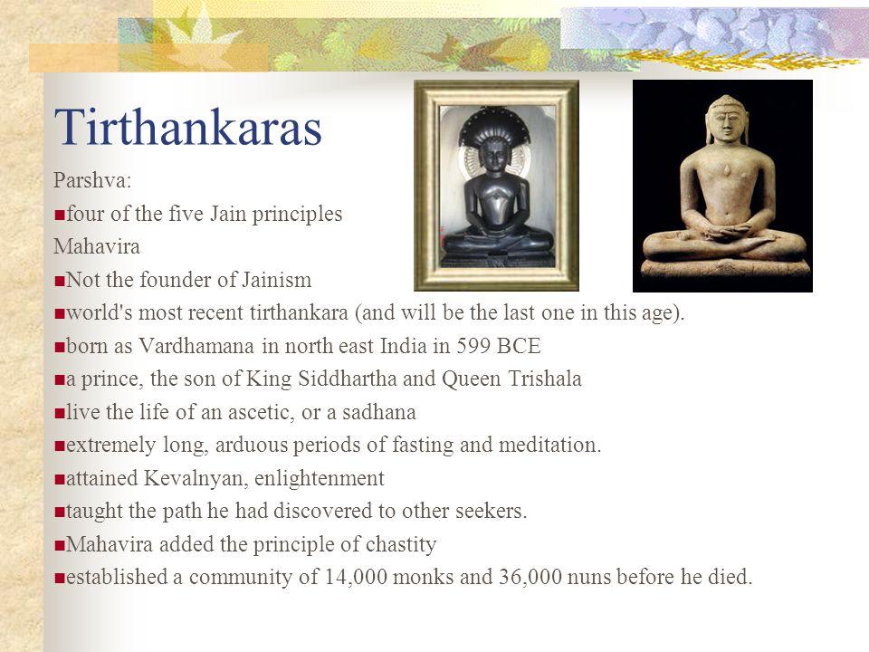 Tirthankaras Parshva: four of the five Jain principles Mahavira