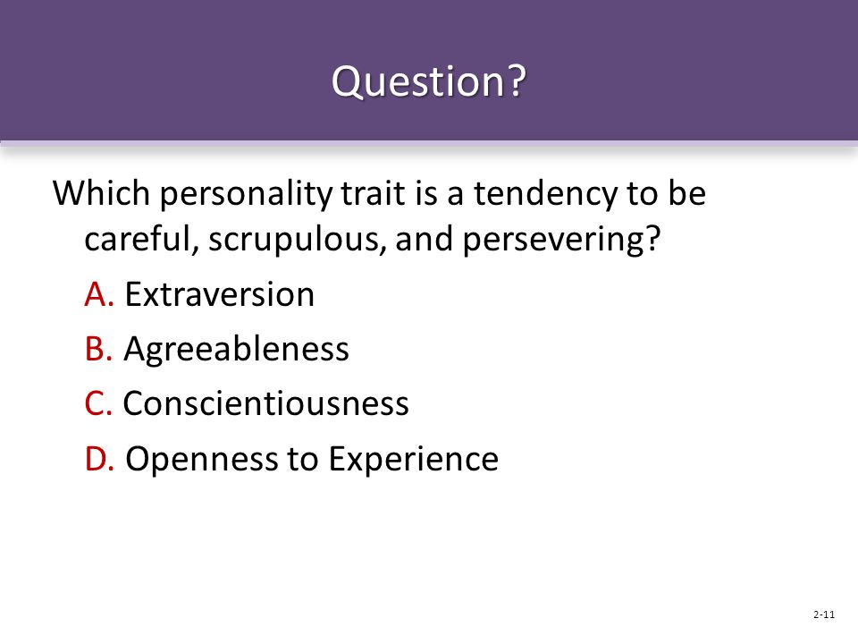 Question Which personality trait is a tendency to be careful, scrupulous, and persevering A. Extraversion.