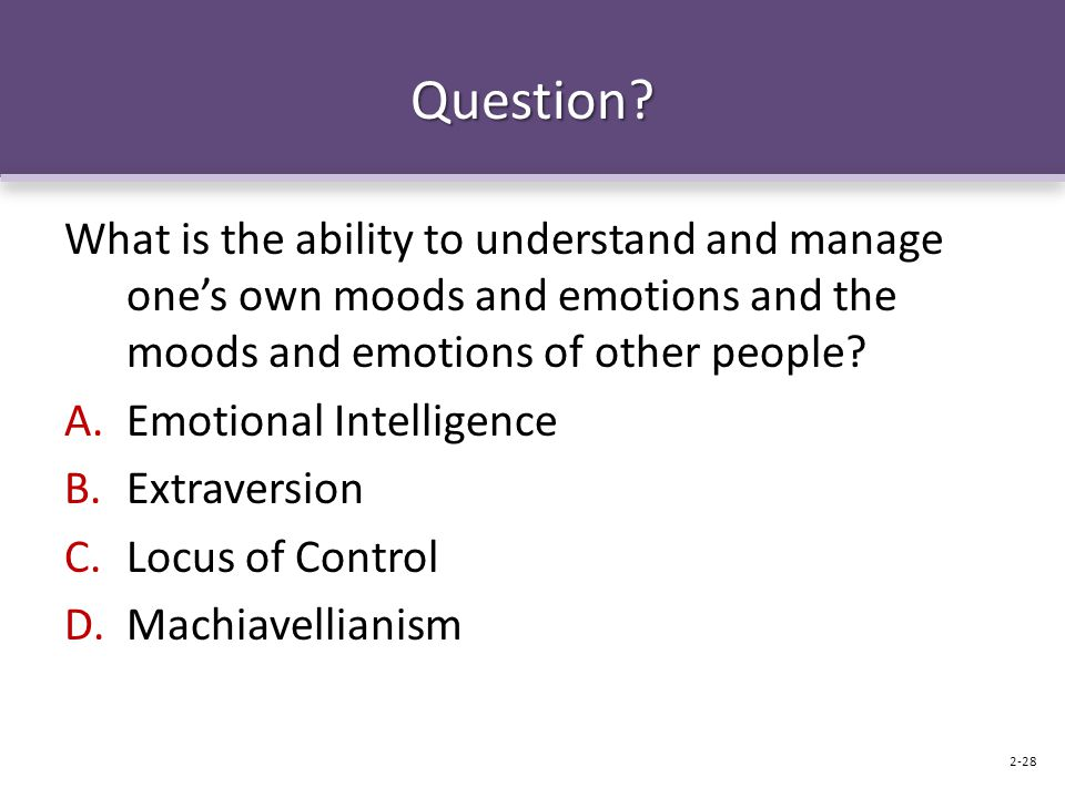 Question What is the ability to understand and manage one's own moods and emotions and the moods and emotions of other people