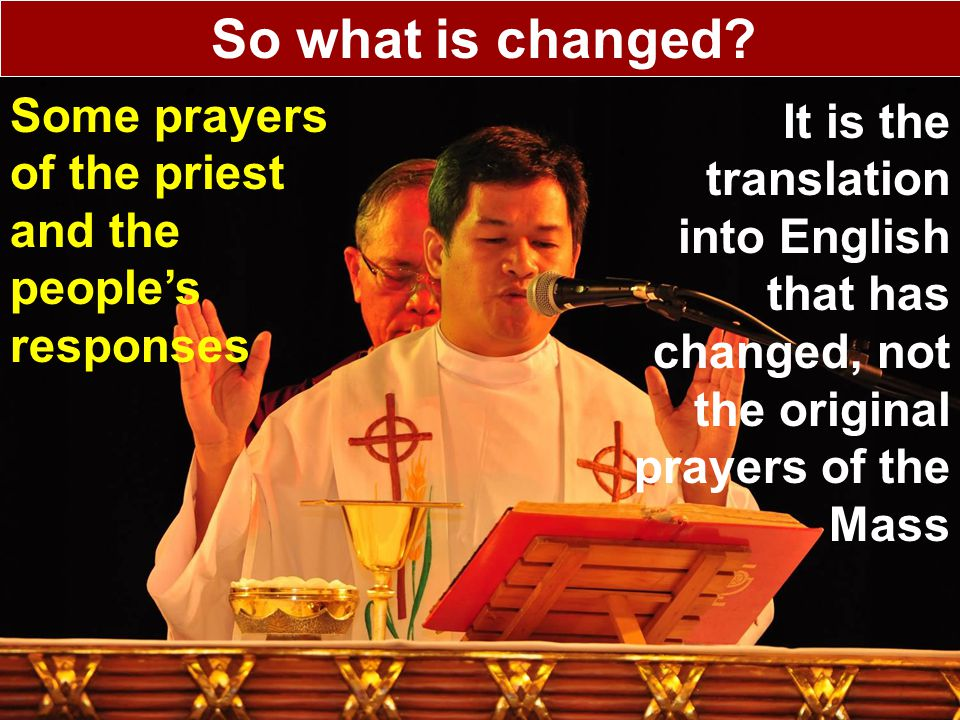 So what is changed Some prayers of the priest and the people's responses.