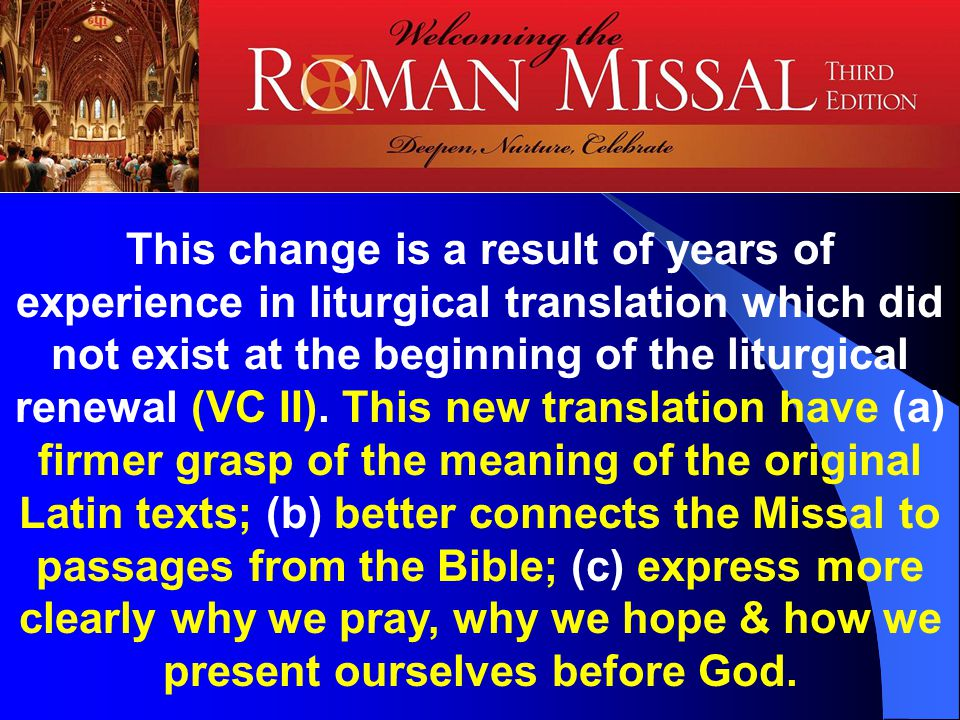 This change is a result of years of experience in liturgical translation which did not exist at the beginning of the liturgical renewal (VC II).