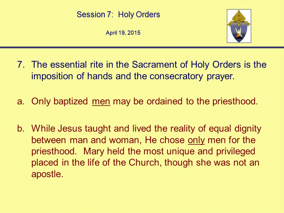 Only baptized men may be ordained to the priesthood.