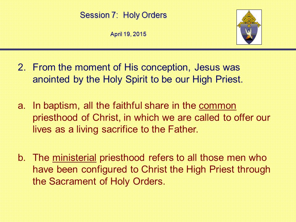 April 12, 2017 From the moment of His conception, Jesus was anointed by the Holy Spirit to be our High Priest.