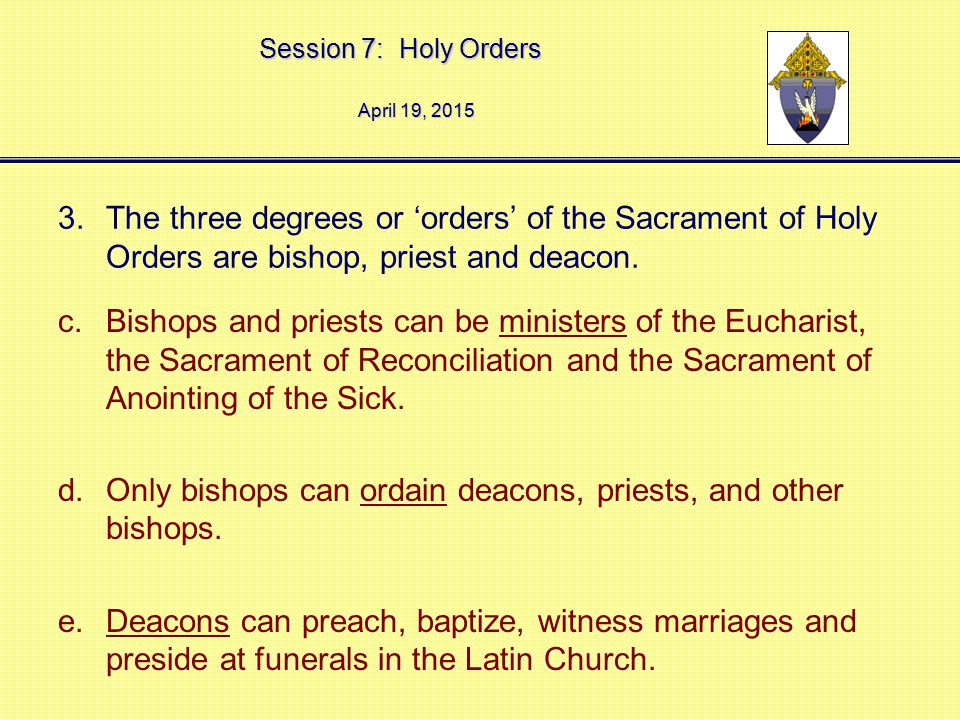 Only bishops can ordain deacons, priests, and other bishops.