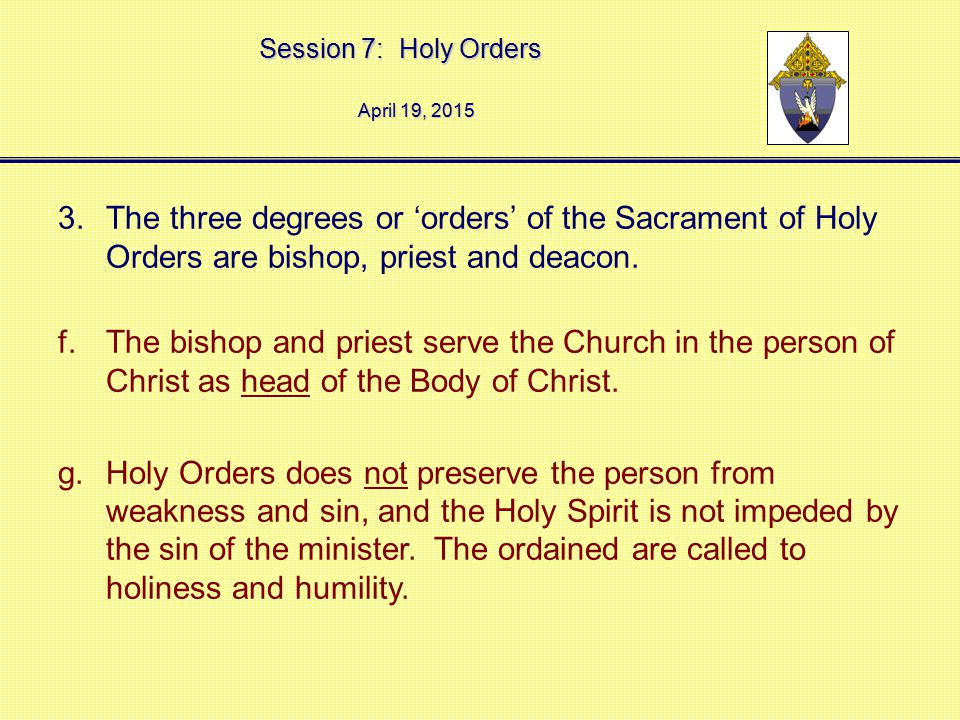 April 12, 2017 The three degrees or 'orders' of the Sacrament of Holy Orders are bishop, priest and deacon.