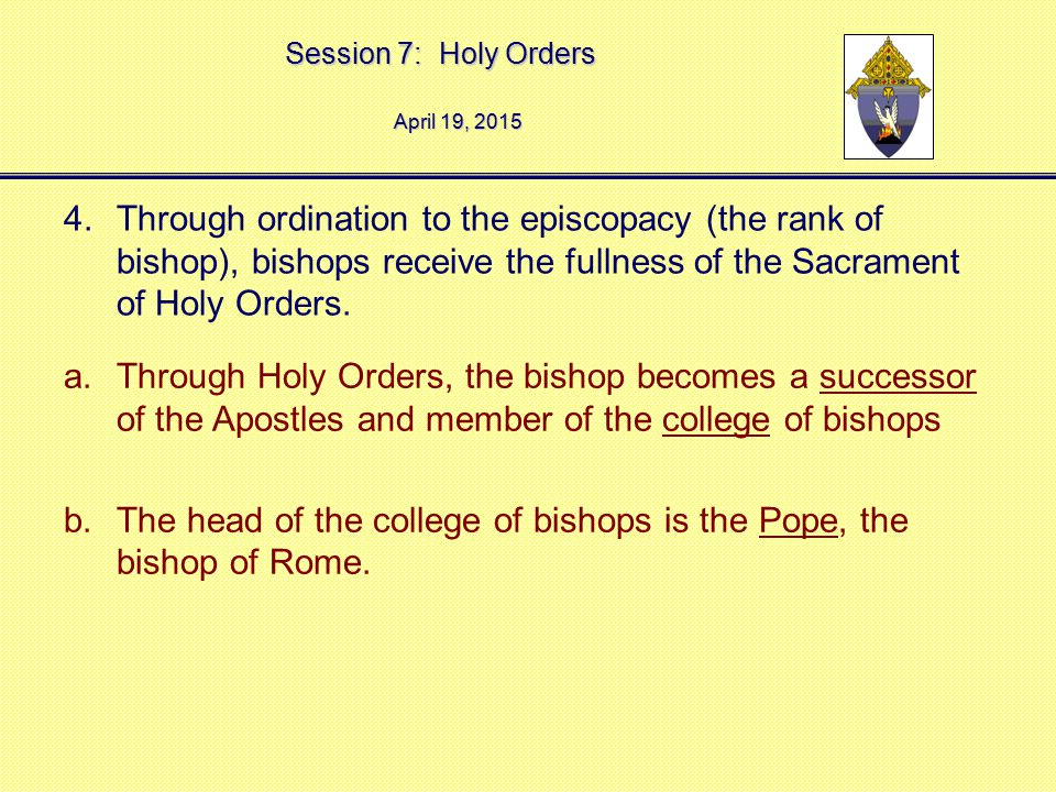 The head of the college of bishops is the Pope, the bishop of Rome.