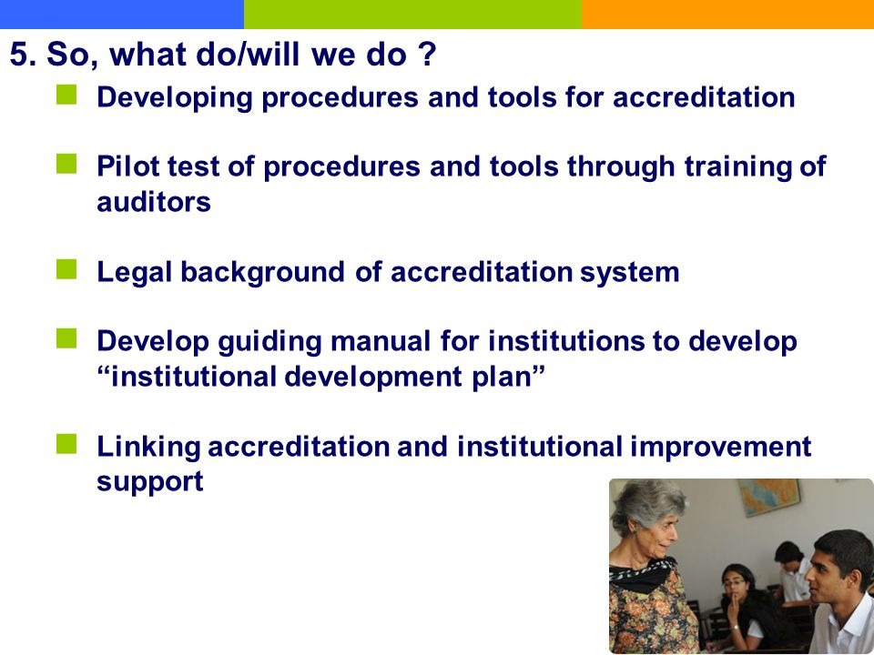 5. So, what do/will we do Developing procedures and tools for accreditation. Pilot test of procedures and tools through training of auditors.