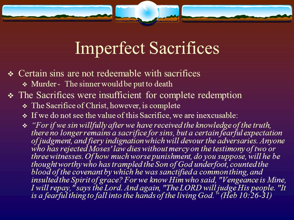 Imperfect Sacrifices Certain sins are not redeemable with sacrifices