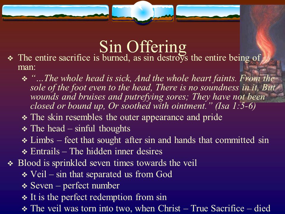 Sin Offering The entire sacrifice is burned, as sin destroys the entire being of man: