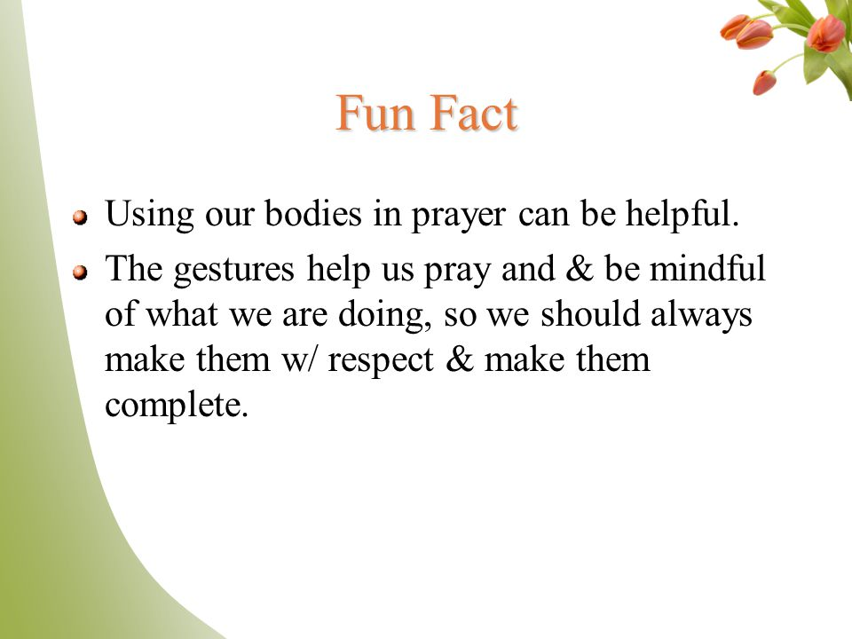 Fun Fact Using our bodies in prayer can be helpful.