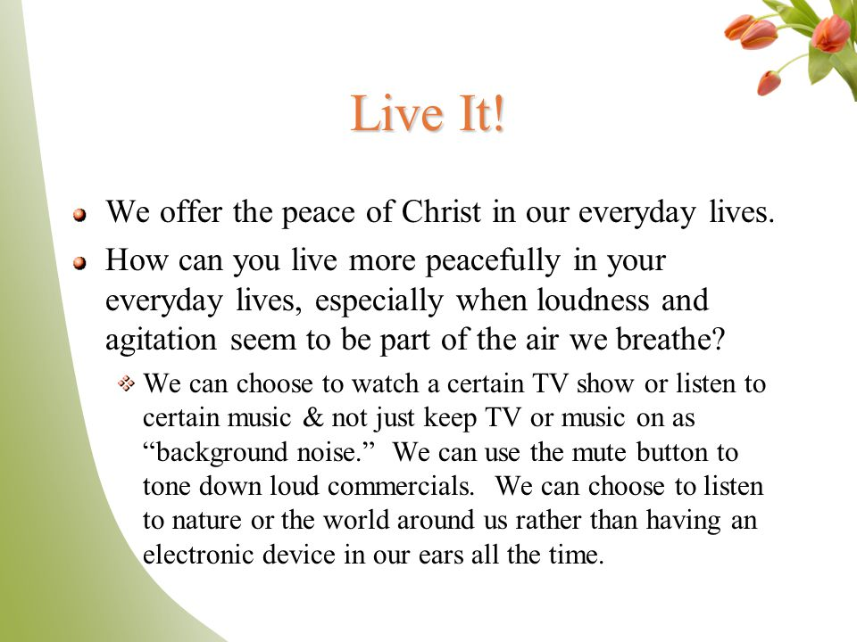 Live It! We offer the peace of Christ in our everyday lives.