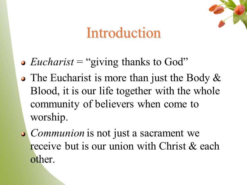 Introduction Eucharist = giving thanks to God
